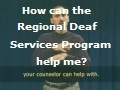 How can the Regional Deaf Services Program help me?